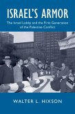 Israel's Armor: The Israel Lobby and the First Generation of the Palestine Conflict