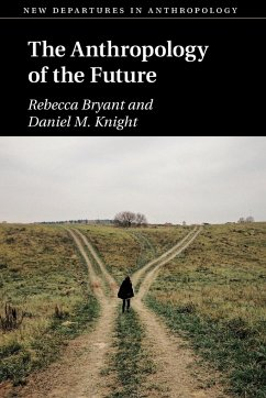 The Anthropology of the Future - Bryant, Rebecca; Knight, Daniel M