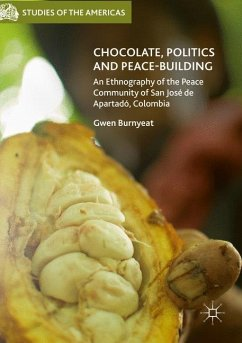 Chocolate, Politics and Peace-Building - Burnyeat, Gwen