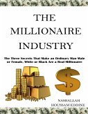 The Millionaire Industry: The Three Secrets That Make an Ordinary Man Male or Female, White or Black Are a Real Millionaire (eBook, ePUB)