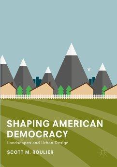 Shaping American Democracy - Roulier, Scott M.
