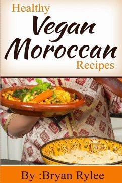 Healthy Vegan Moroccan recipes - Rylee, Bryan