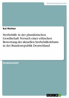 Sterbehilfe in der pluralistischen Gesellschaft. Versuch einer ethischen Bewertung der aktuellen Sterbehilfedebatte in der Bundesrepublik Deutschland (eBook, ePUB)