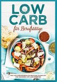 Low Carb für Berufstätige - Das Low Carb Express Kochbuch mit schnellen und gesunden Low Carb Rezepten