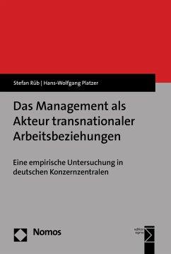 Das Management als Akteur transnationaler Arbeitsbeziehungen (eBook, PDF) - Rüb, Stefan; Platzer, Hans-Wolfgang
