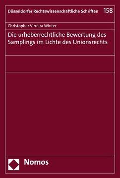 Die urheberrechtliche Bewertung des Samplings im Lichte des Unionsrechts (eBook, PDF) - Virreira Winter, Christopher