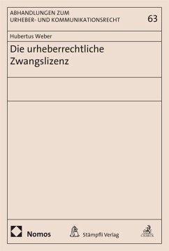 Die urheberrechtliche Zwangslizenz (eBook, PDF) - Weber, Hubertus