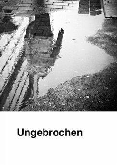 Ungebrochen (eBook, ePUB) - Pangerl, Armin