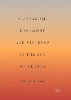 Capitalism, Hegemony and Violence in the Age of Drones - Pollack, Norman
