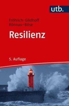 Resilienz - Fröhlich-Gildhoff, Klaus; Rönnau-Böse, Maike