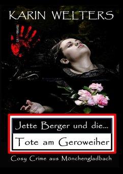 Jette Berger und die Tote am Geroweiher - Welters, Karin