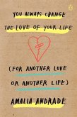 You Always Change the Love of Your Life (for Another Love or Another Life) (eBook, ePUB)