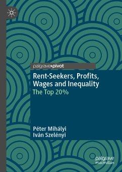 Rent-Seekers, Profits, Wages and Inequality (eBook, PDF) - Mihályi, Péter; Szelényi, Iván
