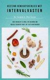Gezond Gewichtsverlies Met Intervalvasten - Alle Eten ... Maar Dan Wel Met Pauzes (eBook, ePUB)
