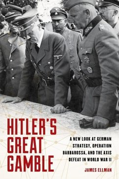 Hitler's Great Gamble: A New Look at German Strategy, Operation Barbarossa, and the Axis Defeat in World War II - Ellman, James