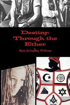 Destiny: Through the Ether - Williams, Bijan Sebastian