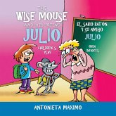 The Wise Mouse and His Friend Julio/El Sabio Ratón Y Su Amigo Julio: Children's Play. Obra Infantil.