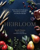 Heirloom: Time-Honored Techniques, Nourishing Traditions, and Modern Recipes