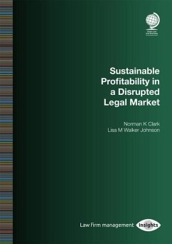 Sustainable Profitability in a Disrupted Legal Market - Clark, Norman K.; Walker Johnson, Lisa M.