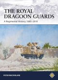 The Royal Dragoon Guards: A Regimental History, 1685-2018