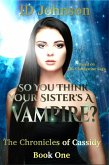 So You Think Your Sister's a Vampire? (The Chronicles of Cassidy, #1) (eBook, ePUB)