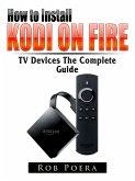Unlock Fire TV & TV Stick The Complete Guide (eBook, ePUB)