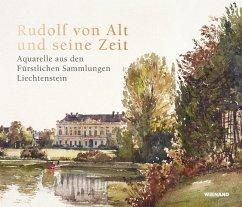 Rudolf von Alt und seine Zeit. Aquarelle aus den Fürstlichen Sammlungen Liechtenstein - Alt, Rudolf von
