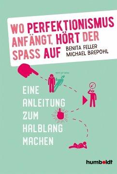 Wo Perfektionismus anfängt, hört der Spaß auf (eBook, PDF) - Brepohl, Michael; Feller, Benita