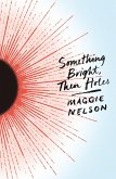 Something Bright, Then Holes (eBook, ePUB)