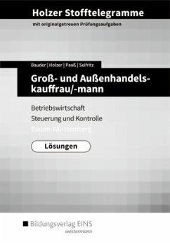 Holzer Stofftelegramme Groß- und Außenhandelskauffrau/-mann. Lösungen. Baden-Württemberg - Holzer, Volker; Seifritz, Christian; Paaß, Thomas; Bauder, Markus