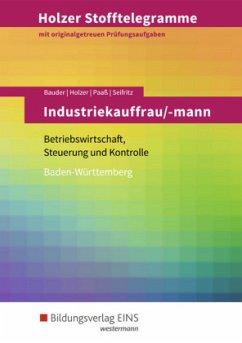 Holzer Stofftelegramme Industriekauffrau/-mann. Aufgabenband. Baden-Württemberg - Seifritz, Christian; Paaß, Thomas; Bauder, Markus; Holzer, Volker