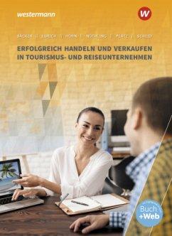 Erfolgreich handeln und verkaufen in Tourismus- und Reiseunternehmen. Schülerband - Platz, Arno; Horn, Monika; Bäcker, Stephan; Scheid, Uwe; Eurich, Gerhard; Nöthling, Andreas