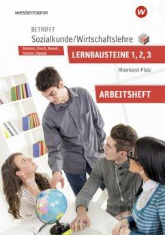 Betrifft Sozialkunde / Wirtschaftslehre. Lernbausteine 1-3: Arbeitsheft. Rheinland-Pfalz - Scherer, Manfred; Dosch, Roland; Nowak, Reinhold; Utpatel, Bernd; Axmann, Alfons