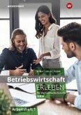 Betriebswirtschaft erleben 1. Arbeitsheft. Für die Fachhochschulreife Nordrhein-Westfalen