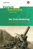 Erste Weltkrieg. EinFach Geschichte ...unterrichten
