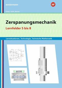 Zerspanungsmechanik Lernsituationen, Technologie, Technische Mathematik. Lernfelder 5-8