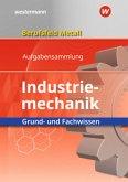 Berufsfeld Metall - Industriemechanik. Grund- und Fachwissen. Aufgabensammlung