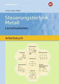 Steuerungstechnik Metall. Lernsituationen. Arbeitsbuch - Heide, Volker von der; Hölken, Franz-Josef