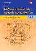 Prüfungsvorbereitung Industriemechaniker/-in. Abschlussprüfung Teil 2