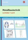 Metallbautechnik: Technologie, Technische Mathematik Lernfelder 7 und 8 Lernsituationen
