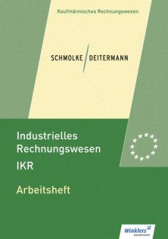 Industrielles Rechnungswesen - IKR. Arbeitsheft - Schmolke, Siegfried; Deitermann, Manfred
