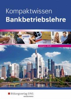 Kompaktwissen Bankbetriebslehre. Schülerband - Ettmann, Bernhard; Wolff, Karl