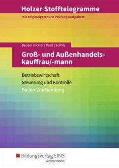 Holzer Stofftelegramme Groß- und Außenhandelskauffrau/-mann. Aufgabenband. Baden-Württemberg - Holzer, Volker; Paaß, Thomas; Seifritz, Christian; Bauder, Markus