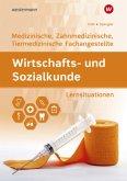 Wirtschafts- und Sozialkunde. Für Medizinische, Zahnmedizinische und Tiermedizinische Fachangestellte: Lernsituationen