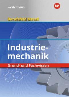 Berufsfeld Metall - Industriemechanik. Grund- und Fachwissen. Schülerband - Quadflieg, Walter;Pyzalla, Georg;Hengesbach, Klaus