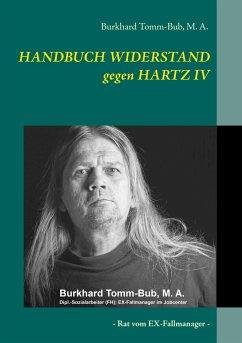 HANDBUCH WIDERSTAND gegen HARTZ IV - Tomm-Bub, Burkhard