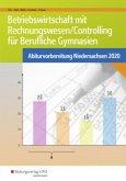 Betriebswirtschaft mit Rechnungswesen/Controlling für Berufliche Gymnasien. Abiturvorbereitung Niedersachsen 2020: Arbeitsheft