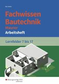 Fachwissen Bautechnik - Maurer. Arbeitsheft. Lernfelder 7-17
