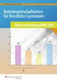 Betriebswirtschaftslehre für Berufliche Gymnasien. Arbeitsheft. Abiturvorbereitung 2020. Nordrhein-Westfalen