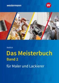 Das Meisterbuch für Maler und Lackierer 2 - Bablick, Michael